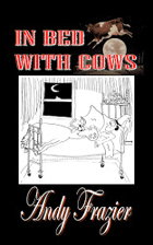 Frazier, Andy. In Bed With Cows.